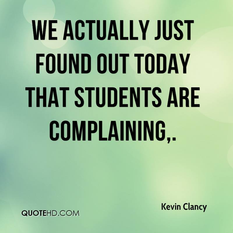 We actually just found out today that students are complaining.