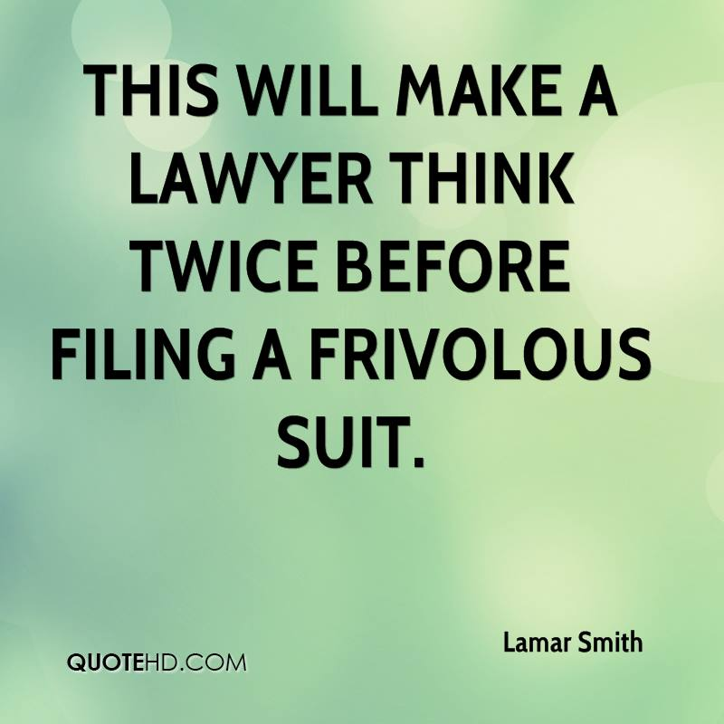 This will make a lawyer think twice before filing a frivolous suit.