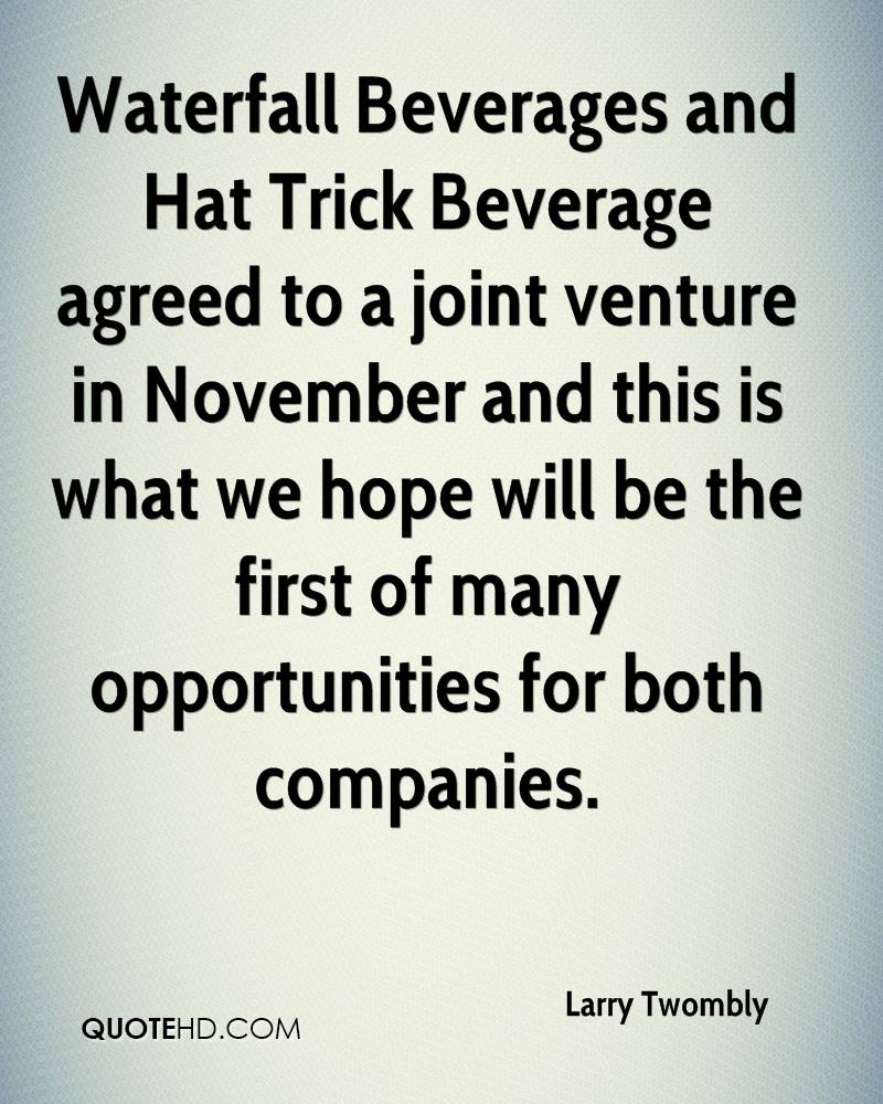 Waterfall Beverages and Hat Trick Beverage agreed to a joint venture in November and this is what we hope will be the first of many opportunities for both companies.