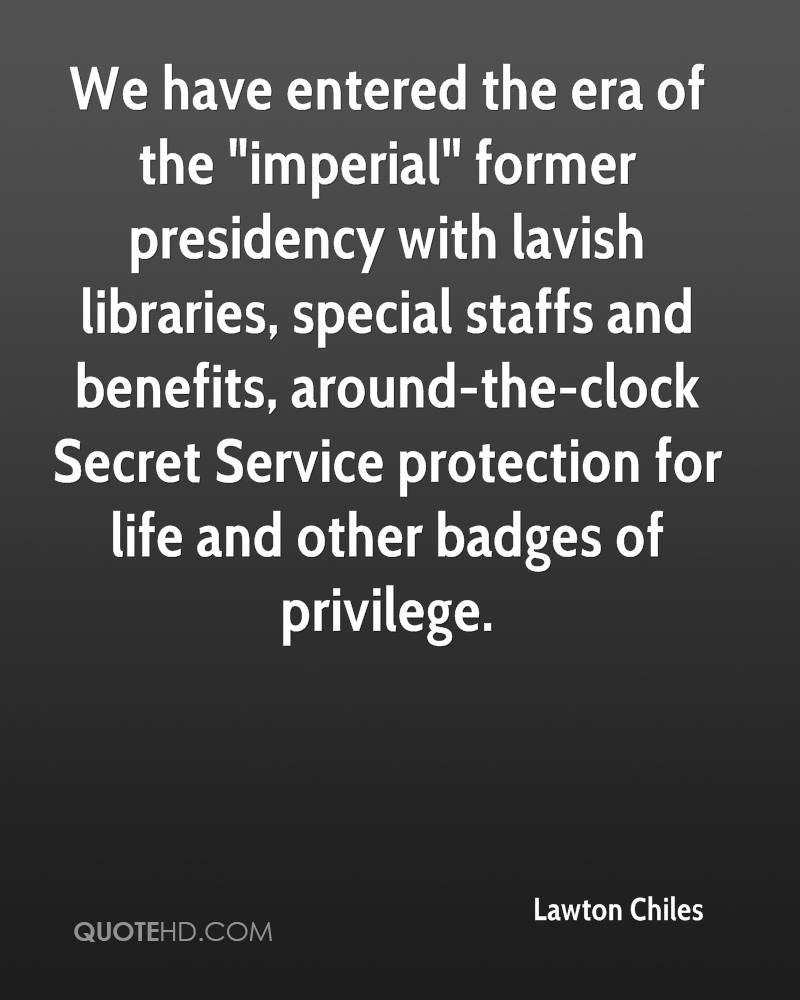 """We have entered the era of the """"imperial"""" former presidency with lavish libraries, special staffs and benefits, around-the-clock Secret Service protection for life and other badges of privilege."""