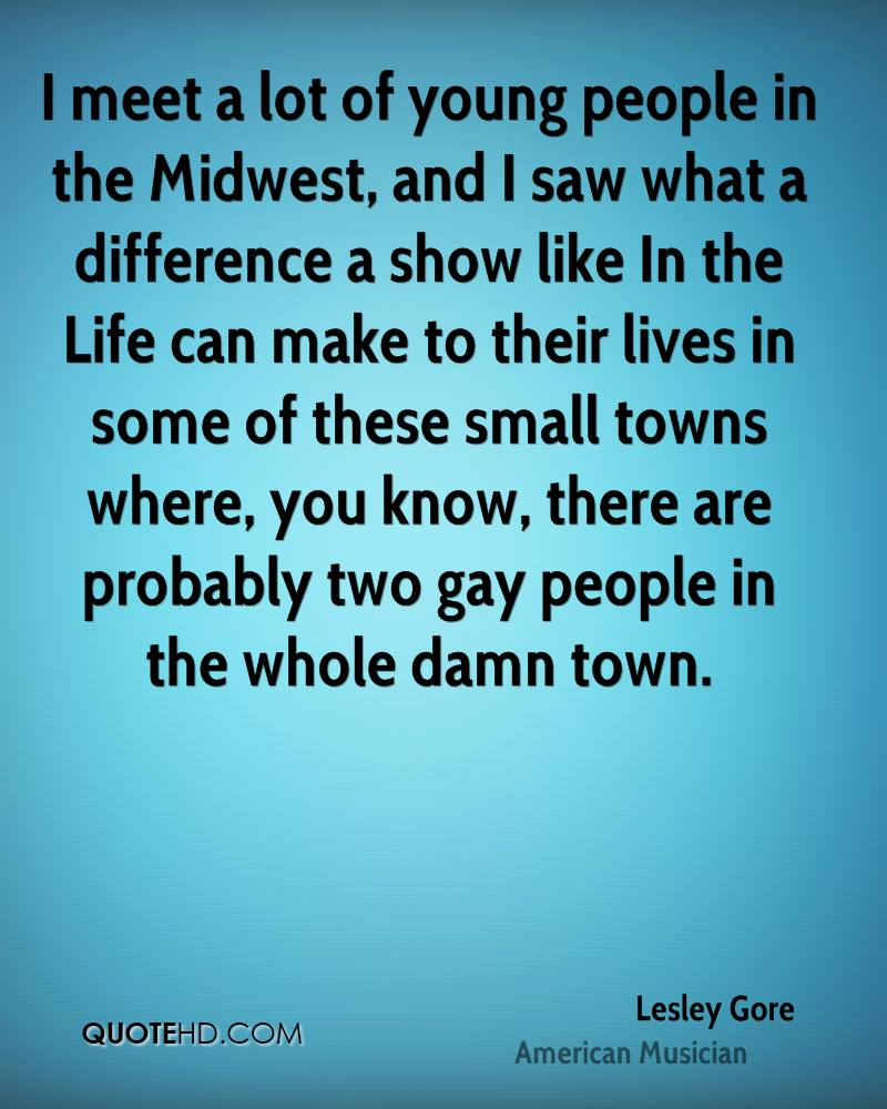 I meet a lot of young people in the Midwest, and I saw what a difference a show like In the Life can make to their lives in some of these small towns where, you know, there are probably two gay people in the whole damn town.