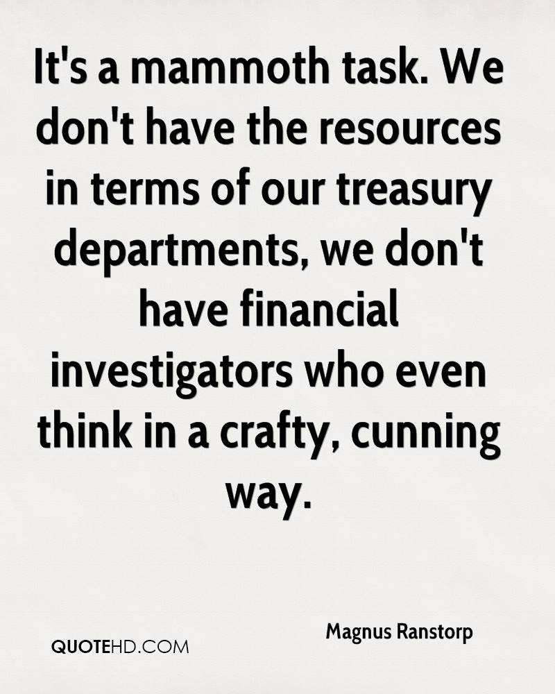 It's a mammoth task. We don't have the resources in terms of our treasury departments, we don't have financial investigators who even think in a crafty, cunning way.