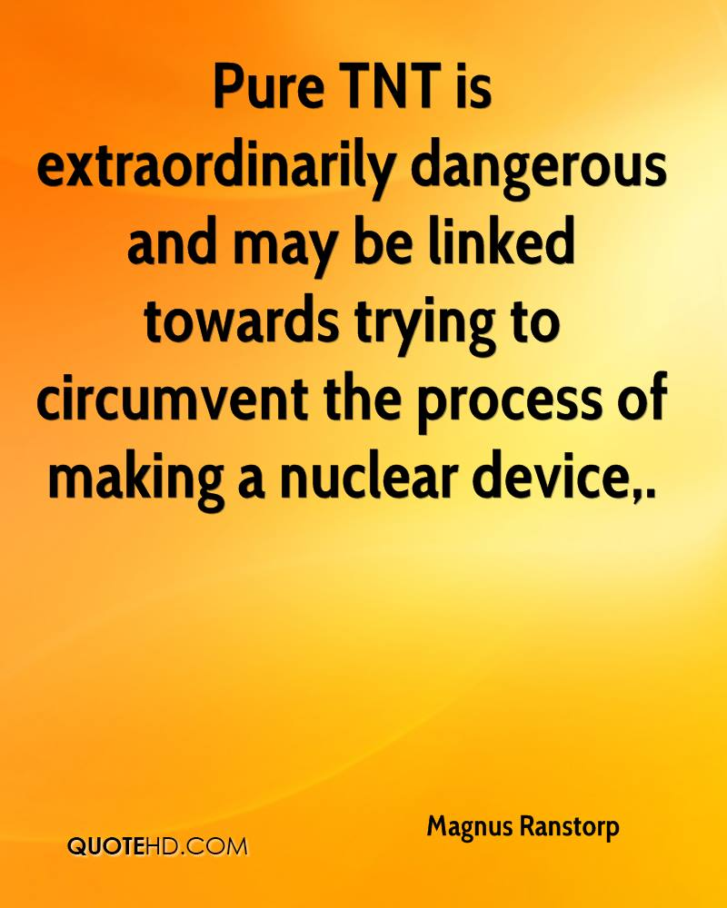 Pure TNT is extraordinarily dangerous and may be linked towards trying to circumvent the process of making a nuclear device.