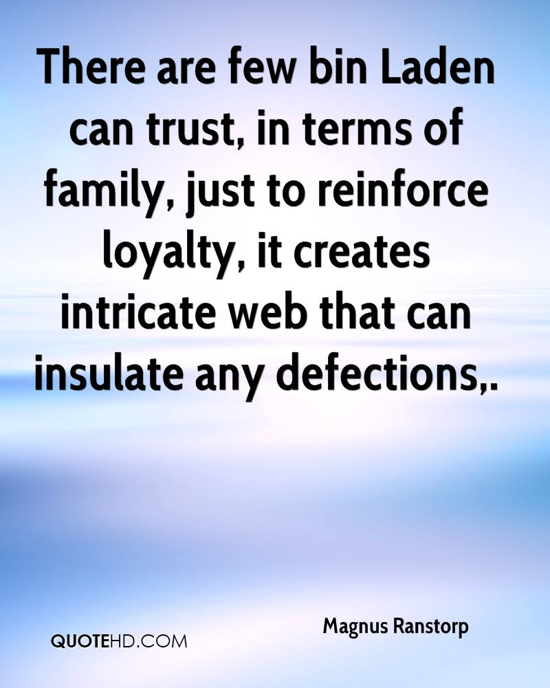There are few bin Laden can trust, in terms of family, just to reinforce loyalty, it creates intricate web that can insulate any defections.