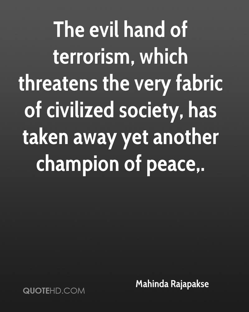 The evil hand of terrorism, which threatens the very fabric of civilized society, has taken away yet another champion of peace.