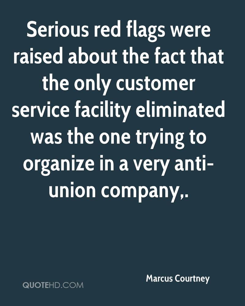 Serious red flags were raised about the fact that the only customer service facility eliminated was the one trying to organize in a very anti-union company.