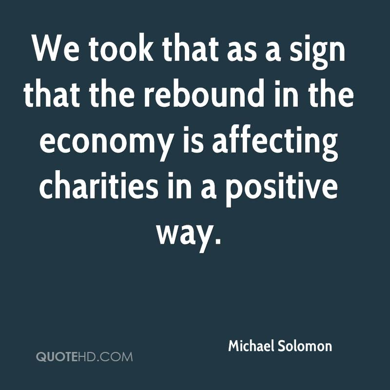 We took that as a sign that the rebound in the economy is affecting charities in a positive way.