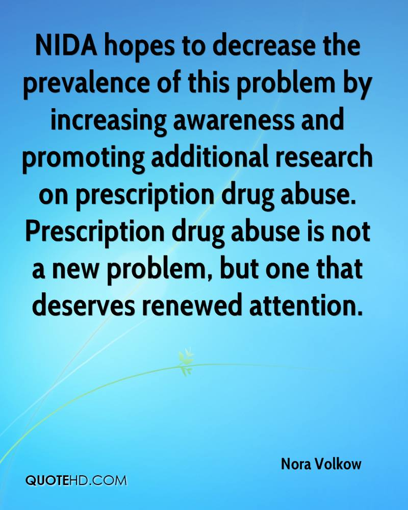 NIDA hopes to decrease the prevalence of this problem by increasing awareness and promoting additional research on prescription drug abuse. Prescription drug abuse is not a new problem, but one that deserves renewed attention.