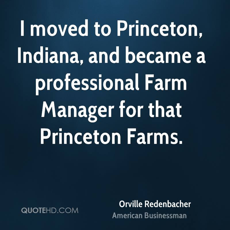 I moved to Princeton, Indiana, and became a professional Farm Manager for that Princeton Farms.