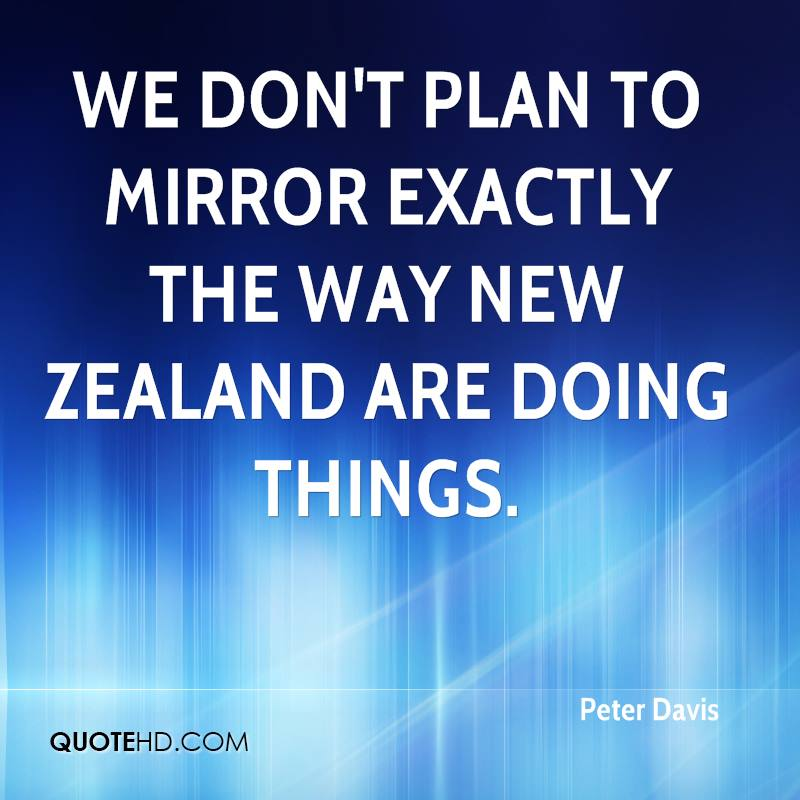 We don't plan to mirror exactly the way New Zealand are doing things.