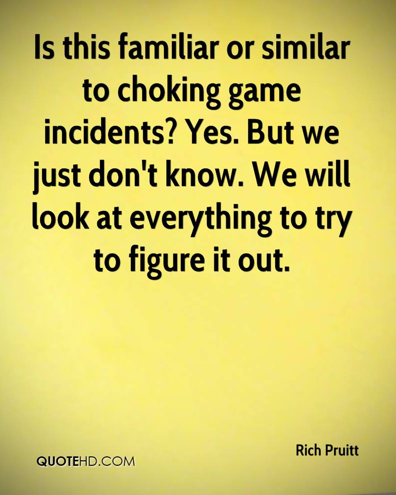 Is this familiar or similar to choking game incidents? Yes. But we just don't know. We will look at everything to try to figure it out.