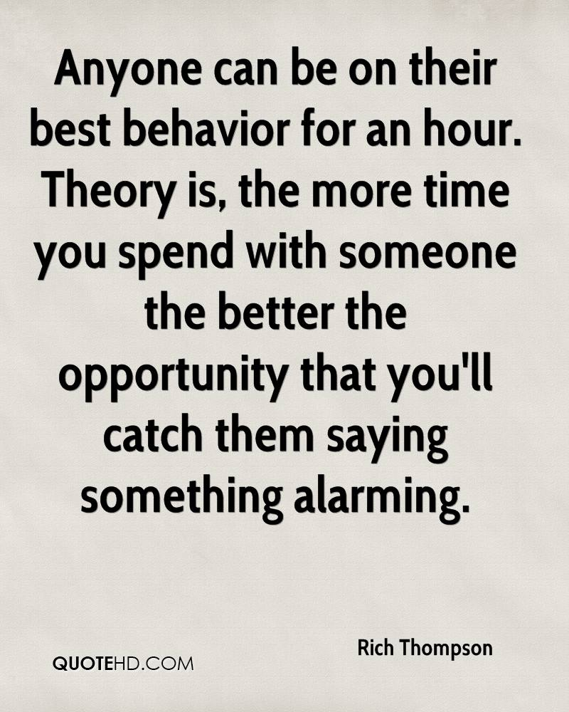 Anyone can be on their best behavior for an hour. Theory is, the more time you spend with someone the better the opportunity that you'll catch them saying something alarming.
