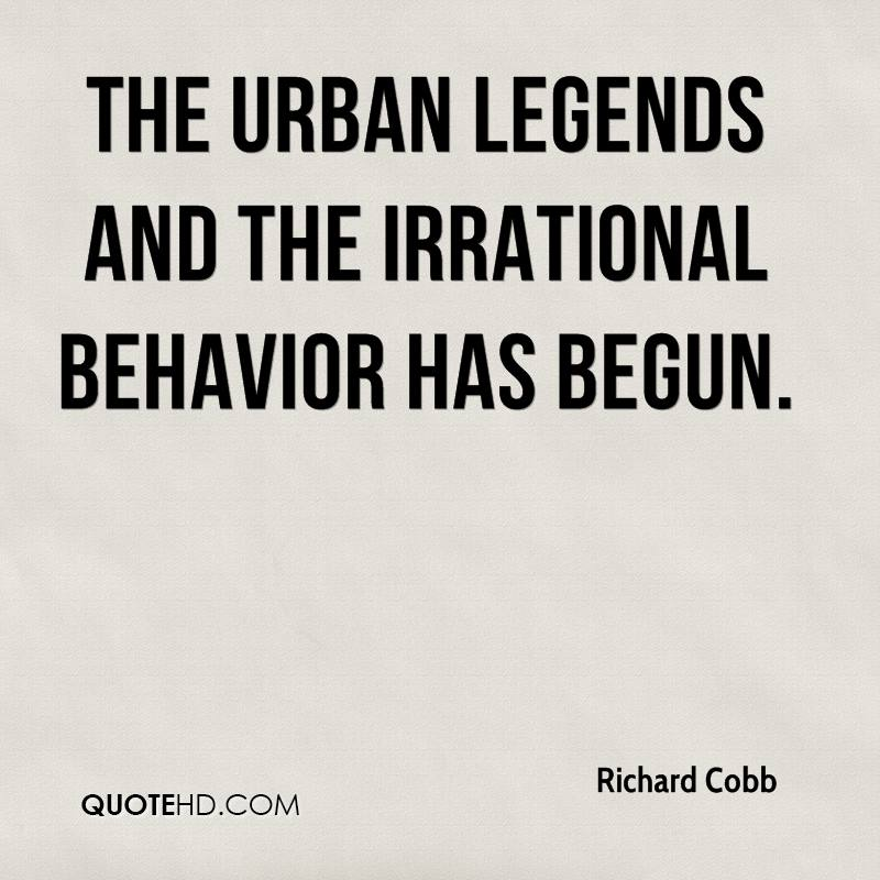 The urban legends and the irrational behavior has begun.