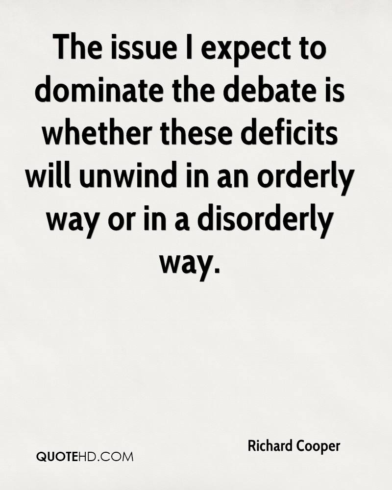 The issue I expect to dominate the debate is whether these deficits will unwind in an orderly way or in a disorderly way.