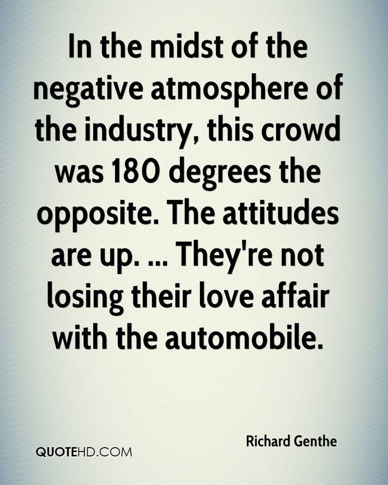 In the midst of the negative atmosphere of the industry, this crowd was 180 degrees the opposite. The attitudes are up. ... They're not losing their love affair with the automobile.