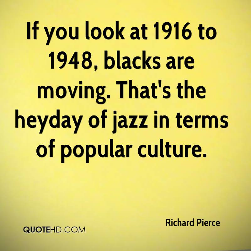 If you look at 1916 to 1948, blacks are moving. That's the heyday of jazz in terms of popular culture.