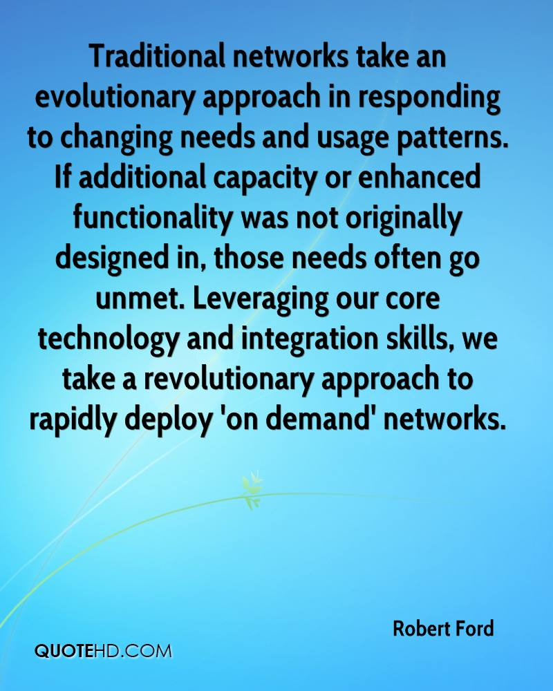 Traditional networks take an evolutionary approach in responding to changing needs and usage patterns. If additional capacity or enhanced functionality was not originally designed in, those needs often go unmet. Leveraging our core technology and integration skills, we take a revolutionary approach to rapidly deploy 'on demand' networks.