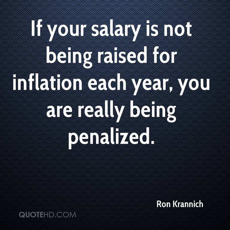 If your salary is not being raised for inflation each year, you are really being penalized.