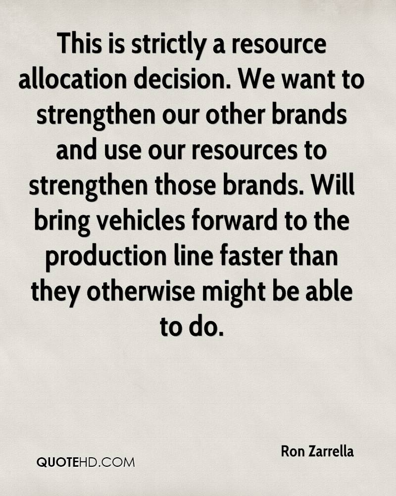 This is strictly a resource allocation decision. We want to strengthen our other brands and use our resources to strengthen those brands. Will bring vehicles forward to the production line faster than they otherwise might be able to do.