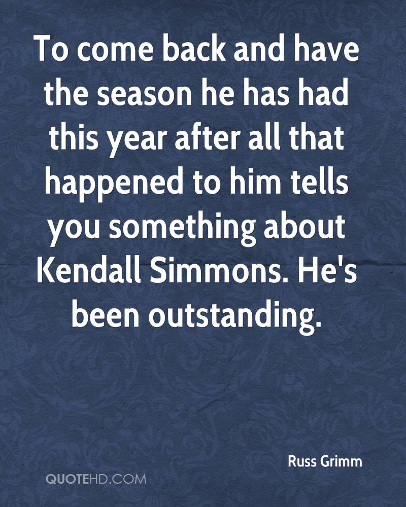 To come back and have the season he has had this year after all that happened to him tells you something about Kendall Simmons. He's been outstanding.