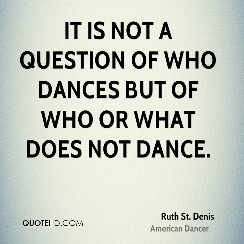 It is not a question of who dances but of who or what does not dance.