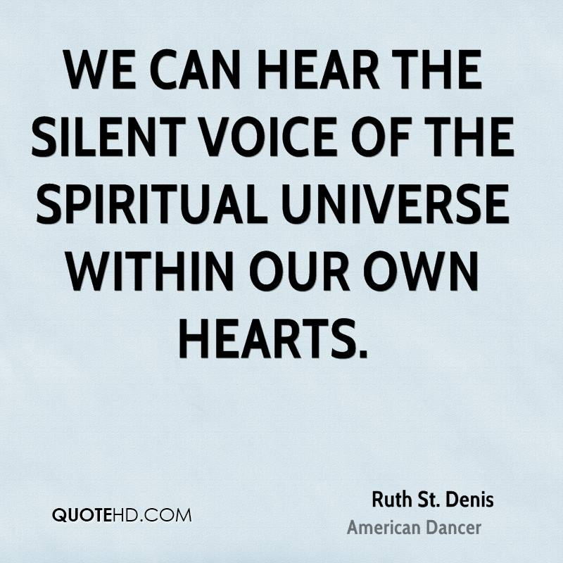 We can hear the silent voice of the spiritual universe within our own hearts.