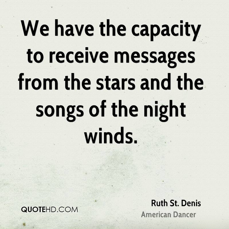 We have the capacity to receive messages from the stars and the songs of the night winds.