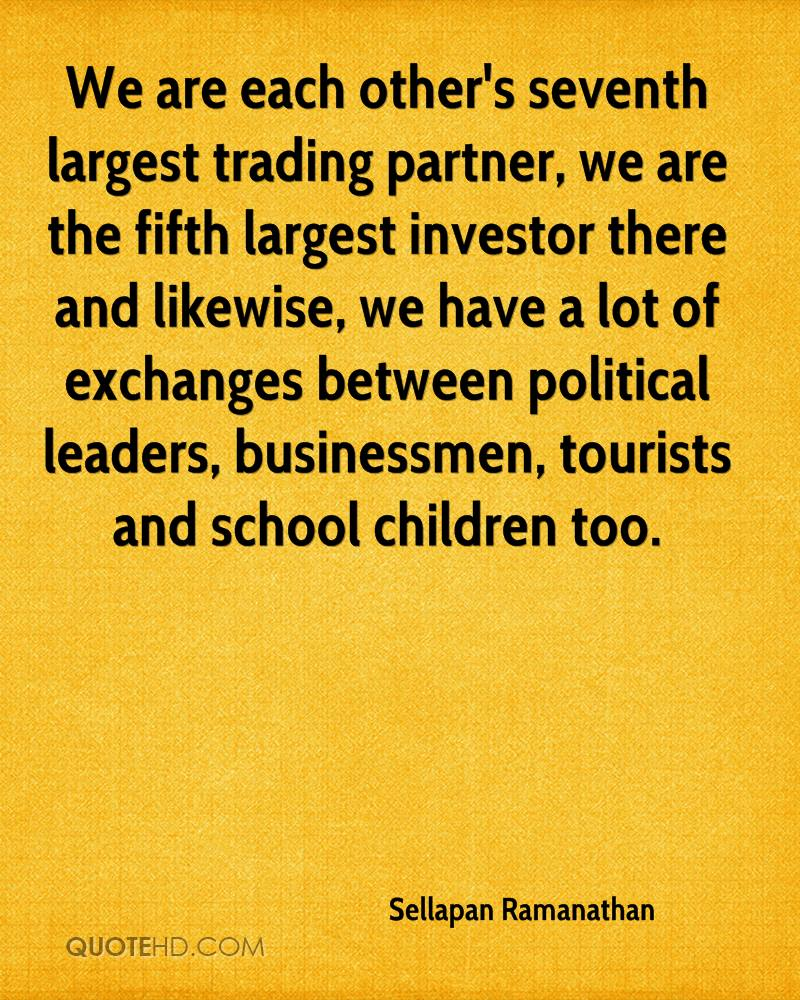 We are each other's seventh largest trading partner, we are the fifth largest investor there and likewise, we have a lot of exchanges between political leaders, businessmen, tourists and school children too.