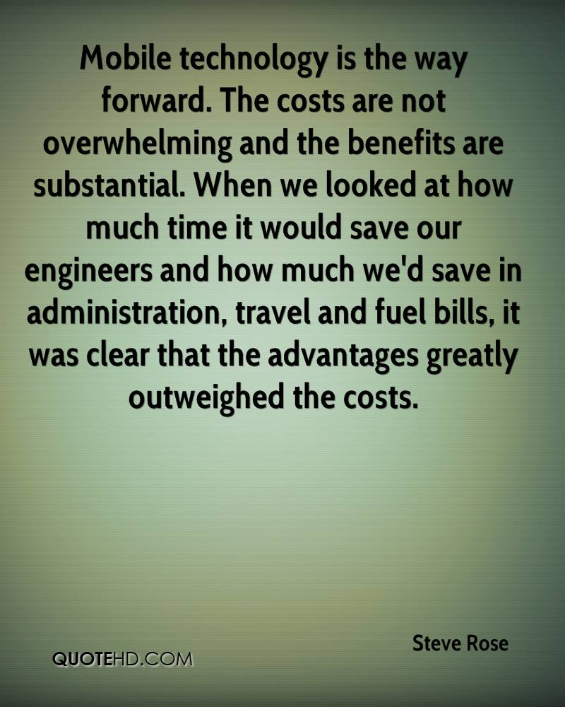 Mobile technology is the way forward. The costs are not overwhelming and the benefits are substantial. When we looked at how much time it would save our engineers and how much we'd save in administration, travel and fuel bills, it was clear that the advantages greatly outweighed the costs.