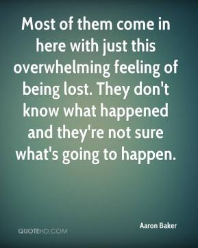 Most of them come in here with just this overwhelming feeling of being lost. They don't know what happened and they're not sure what's going to happen.