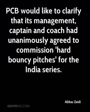 Abbas Zaidi - PCB would like to clarify that its management, captain and coach had unanimously agreed to commission 'hard bouncy pitches' for the India series.