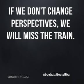 If we don't change perspectives, we will miss the train.