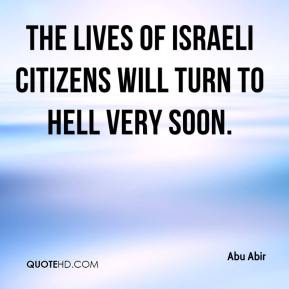 The lives of Israeli citizens will turn to hell very soon.