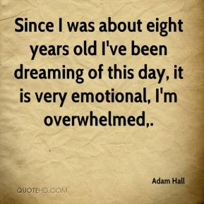 Adam Hall - Since I was about eight years old I've been dreaming of this day, it is very emotional, I'm overwhelmed.