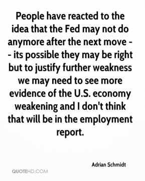 Adrian Schmidt - People have reacted to the idea that the Fed may not do anymore after the next move -- its possible they may be right but to justify further weakness we may need to see more evidence of the U.S. economy weakening and I don't think that will be in the employment report.