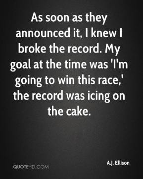 As soon as they announced it, I knew I broke the record. My goal at the time was 'I'm going to win this race,' the record was icing on the cake.