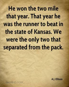 He won the two mile that year. That year he was the runner to beat in the state of Kansas. We were the only two that separated from the pack.