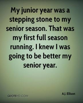 My junior year was a stepping stone to my senior season. That was my first full season running. I knew I was going to be better my senior year.