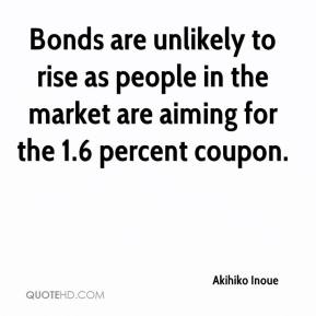 Akihiko Inoue - Bonds are unlikely to rise as people in the market are aiming for the 1.6 percent coupon.