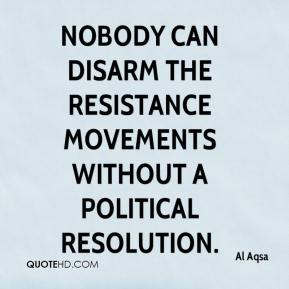 Al Aqsa - nobody can disarm the resistance movements without a political resolution.