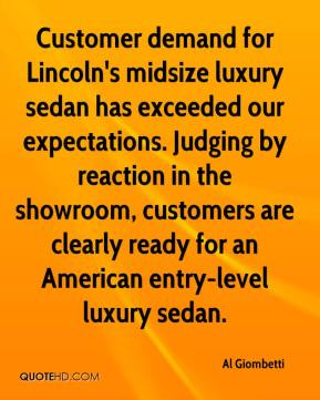 Al Giombetti - Customer demand for Lincoln's midsize luxury sedan has exceeded our expectations. Judging by reaction in the showroom, customers are clearly ready for an American entry-level luxury sedan.