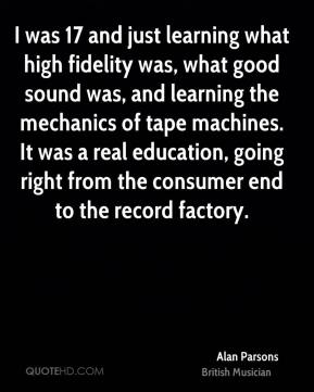 I was 17 and just learning what high fidelity was, what good sound was, and learning the mechanics of tape machines. It was a real education, going right from the consumer end to the record factory.