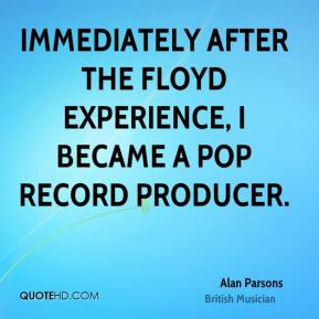 Immediately after the Floyd experience, I became a pop record producer.
