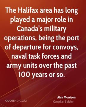 The Halifax area has long played a major role in Canada's military operations, being the port of departure for convoys, naval task forces and army units over the past 100 years or so.