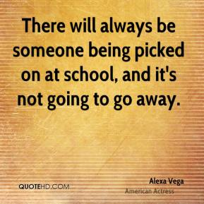 There will always be someone being picked on at school, and it's not going to go away.