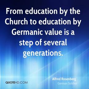 From education by the Church to education by Germanic value is a step of several generations.