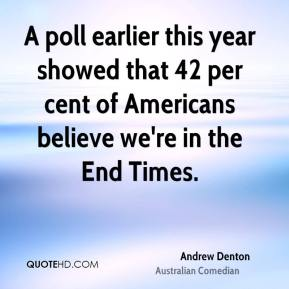 A poll earlier this year showed that 42 per cent of Americans believe we're in the End Times.