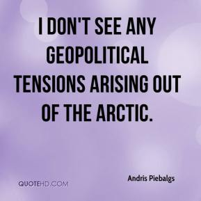 Andris Piebalgs - I don't see any geopolitical tensions arising out of the Arctic.