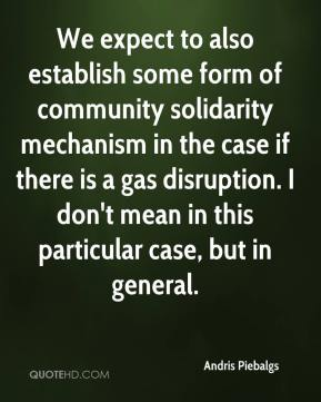 Andris Piebalgs - We expect to also establish some form of community solidarity mechanism in the case if there is a gas disruption. I don't mean in this particular case, but in general.