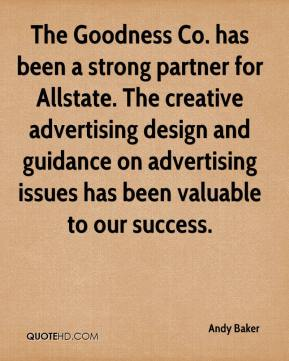 Andy Baker - The Goodness Co. has been a strong partner for Allstate. The creative advertising design and guidance on advertising issues has been valuable to our success.